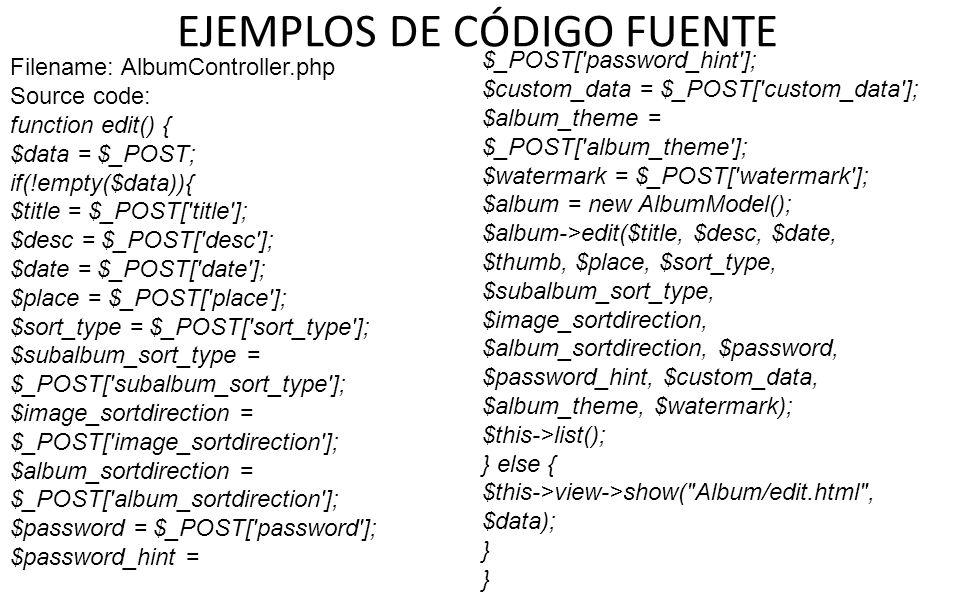 EJEMPLOS DE CÓDIGO FUENTE Filename: AlbumController.php Source code: function edit() { $data = $_POST; if(!empty($data)){ $title = $_POST['title']; $d