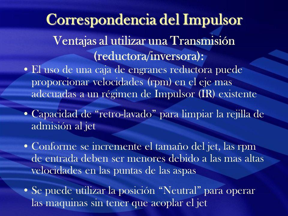Correspondencia del Impulsor Ventajas al utilizar una Transmisión (reductora/inversora): El uso de una caja de engranes reductora puede proporcionar v