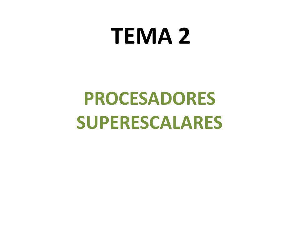TEMA 2 PROCESADORES SUPERESCALARES