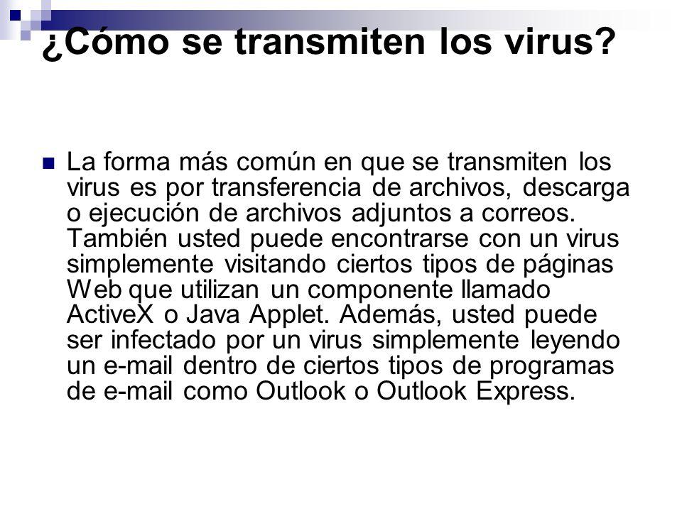 ¿Cómo se transmiten los virus? La forma más común en que se transmiten los virus es por transferencia de archivos, descarga o ejecución de archivos ad