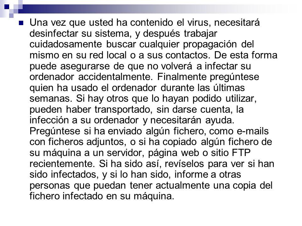 Una vez que usted ha contenido el virus, necesitará desinfectar su sistema, y después trabajar cuidadosamente buscar cualquier propagación del mismo e
