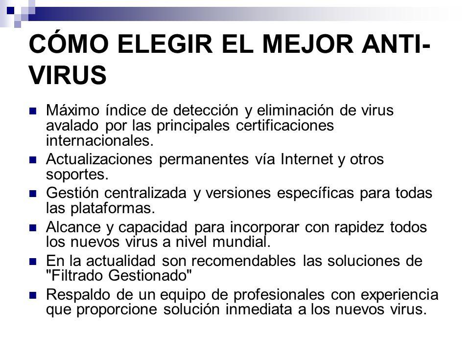 CÓMO ELEGIR EL MEJOR ANTI- VIRUS Máximo índice de detección y eliminación de virus avalado por las principales certificaciones internacionales. Actual