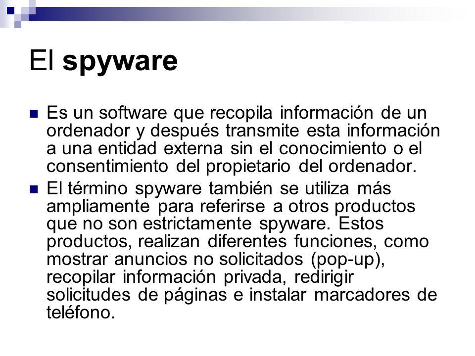 El spyware Es un software que recopila información de un ordenador y después transmite esta información a una entidad externa sin el conocimiento o el