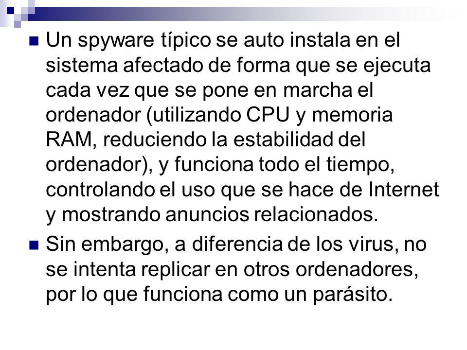 Un spyware típico se auto instala en el sistema afectado de forma que se ejecuta cada vez que se pone en marcha el ordenador (utilizando CPU y memoria