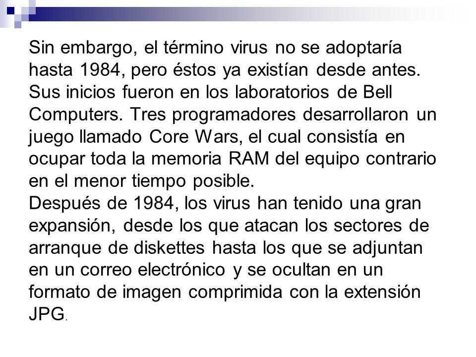 Sin embargo, el término virus no se adoptaría hasta 1984, pero éstos ya existían desde antes. Sus inicios fueron en los laboratorios de Bell Computers