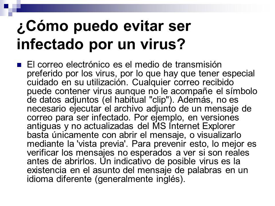 ¿Cómo puedo evitar ser infectado por un virus? El correo electrónico es el medio de transmisión preferido por los virus, por lo que hay que tener espe