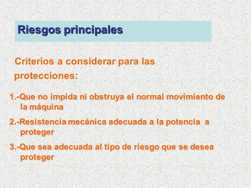 Criterios a considerar para las protecciones: 1.-Que no impida ni obstruya el normal movimiento de la máquina 2.-Resistencia mecánica adecuada a la po