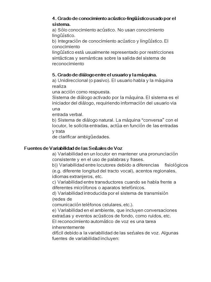 4. Grado de conocimiento ac ú stico-ling üí stico usado por el sistema. a) S ó lo conocimiento ac ú stico. No usan conocimiento ling üí stico. b) Inte