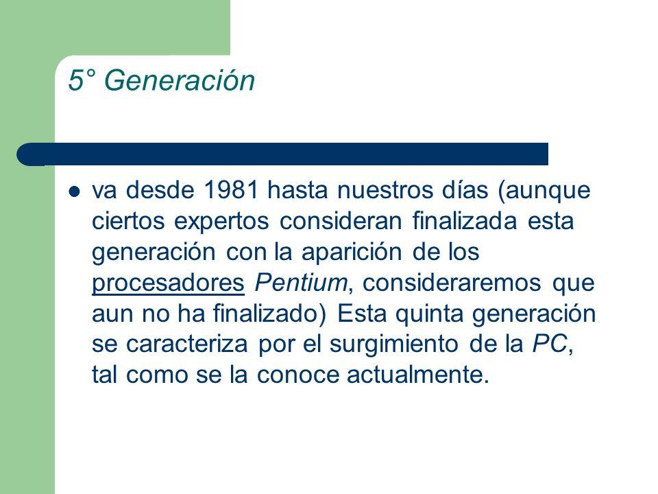 5° Generación va desde 1981 hasta nuestros días (aunque ciertos expertos consideran finalizada esta generación con la aparición de los procesadores Pe