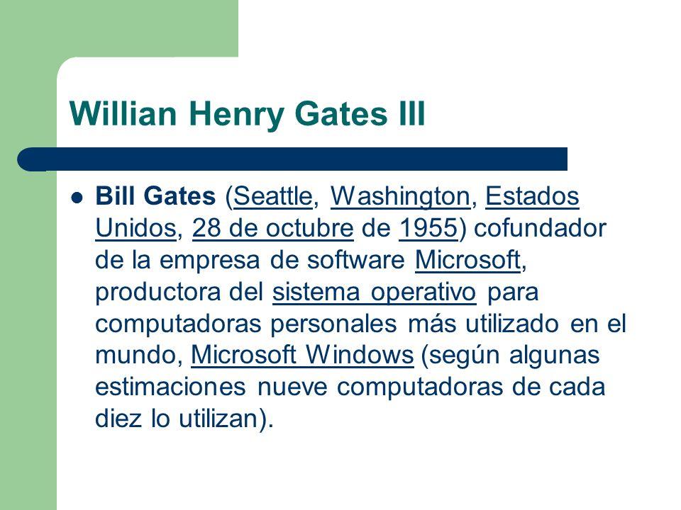 Willian Henry Gates III Bill Gates (Seattle, Washington, Estados Unidos, 28 de octubre de 1955) cofundador de la empresa de software Microsoft, produc