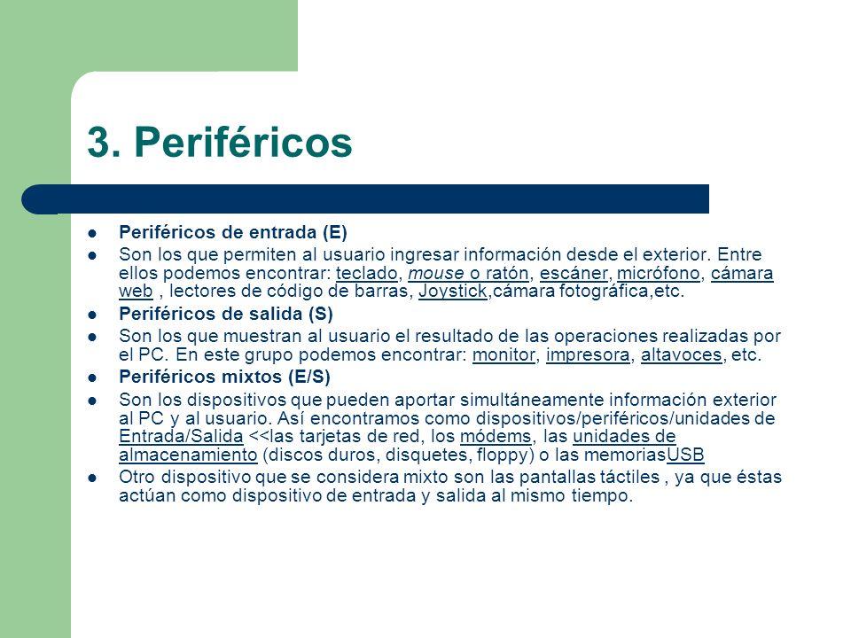 3. Periféricos Periféricos de entrada (E) Son los que permiten al usuario ingresar información desde el exterior. Entre ellos podemos encontrar: tecla