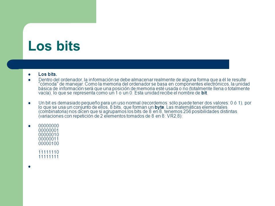 Los bits Los bits. Dentro del ordenador, la información se debe almacenar realmente de alguna forma que a él le resulte