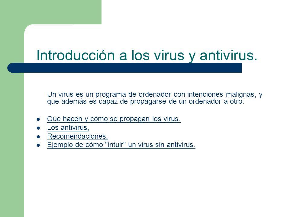 Introducción a los virus y antivirus. Un virus es un programa de ordenador con intenciones malignas, y que además es capaz de propagarse de un ordenad