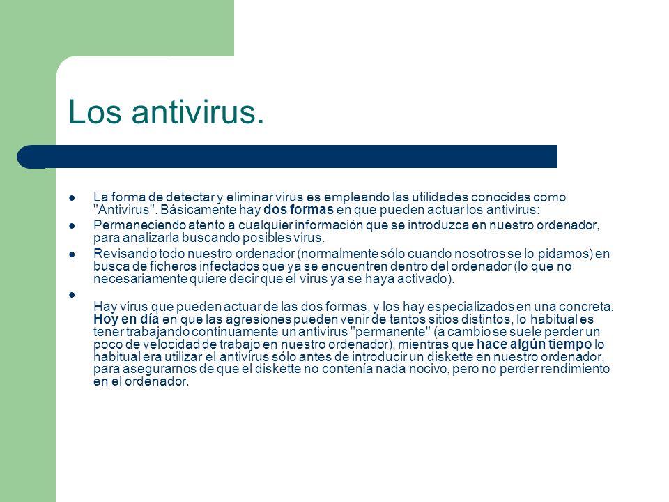 Los antivirus. La forma de detectar y eliminar virus es empleando las utilidades conocidas como