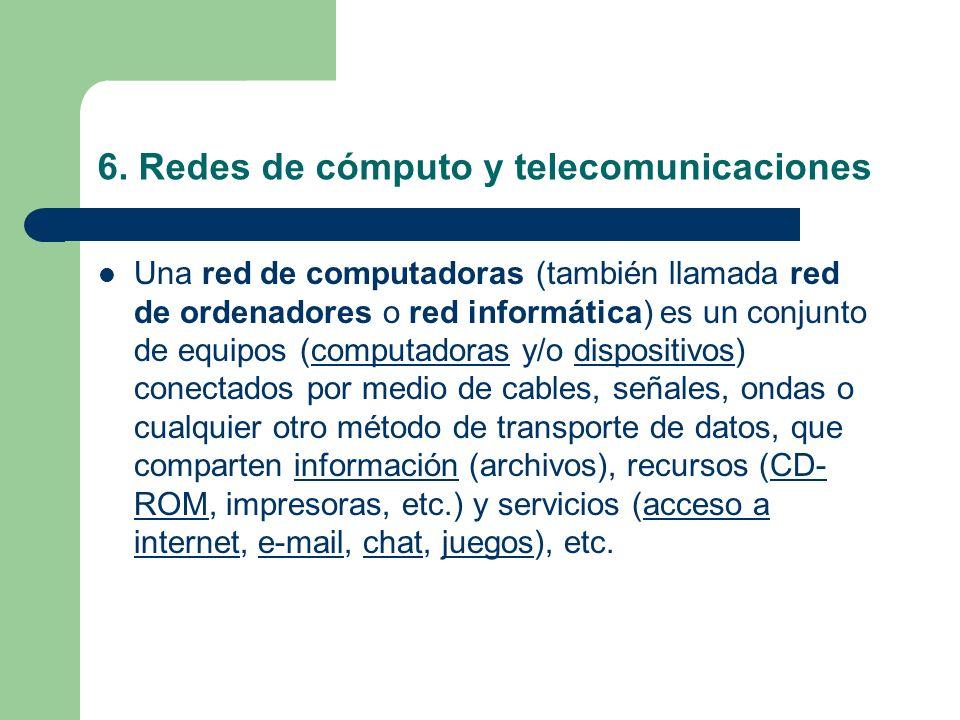 6. Redes de cómputo y telecomunicaciones Una red de computadoras (también llamada red de ordenadores o red informática) es un conjunto de equipos (com