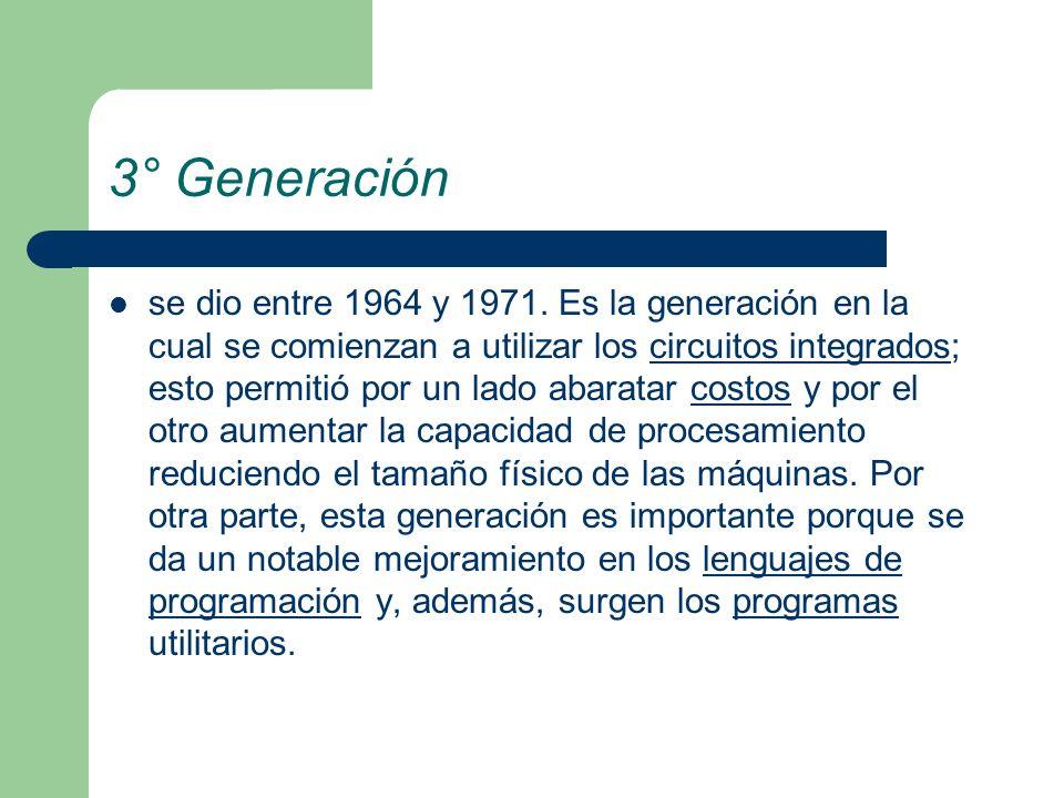 3° Generación se dio entre 1964 y 1971. Es la generación en la cual se comienzan a utilizar los circuitos integrados; esto permitió por un lado abarat
