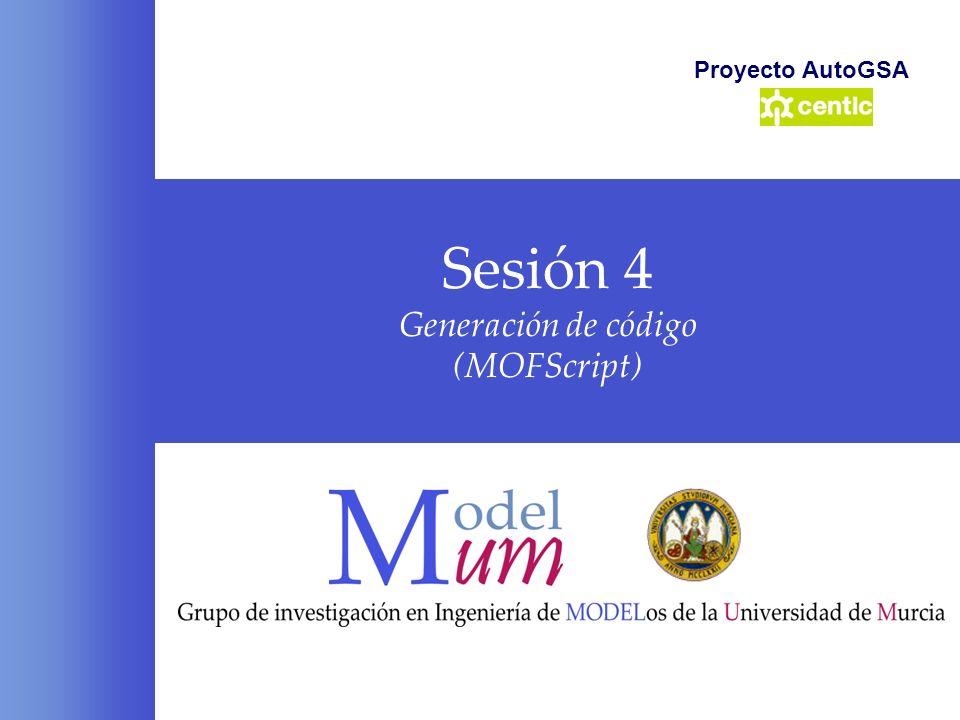 Sesión 4 Generación de código (MOFScript) Proyecto AutoGSA
