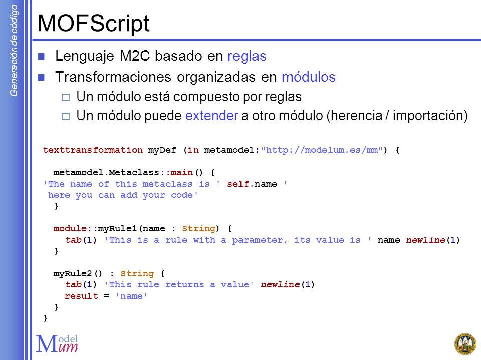 Generación de código MOFScript Lenguaje M2C basado en reglas Transformaciones organizadas en módulos Un módulo está compuesto por reglas Un módulo pue