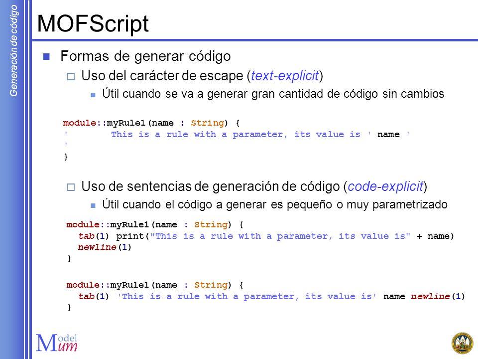 Generación de código MOFScript Formas de generar código Uso del carácter de escape (text-explicit) Útil cuando se va a generar gran cantidad de código