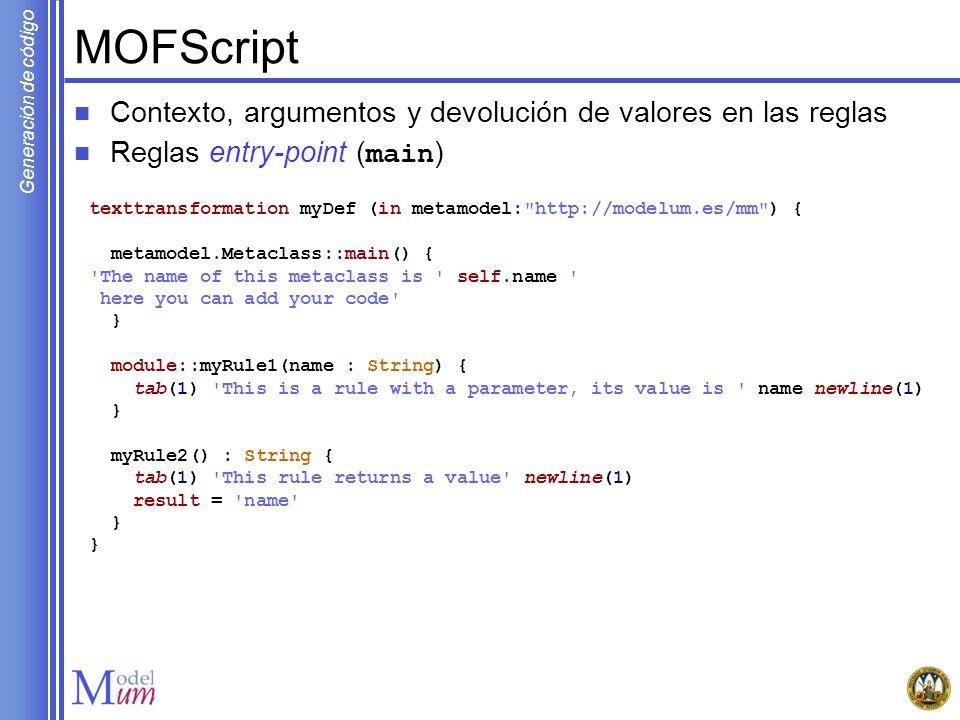 Generación de código MOFScript Contexto, argumentos y devolución de valores en las reglas Reglas entry-point ( main ) texttransformation myDef (in met