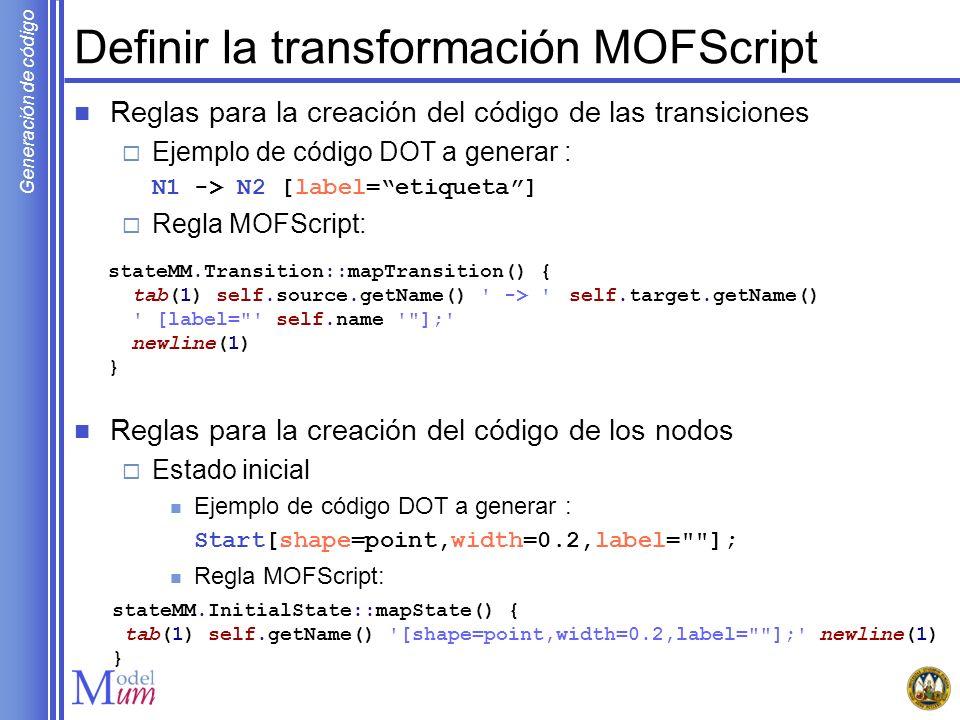 Generación de código Definir la transformación MOFScript Reglas para la creación del código de las transiciones Ejemplo de código DOT a generar : N1 -