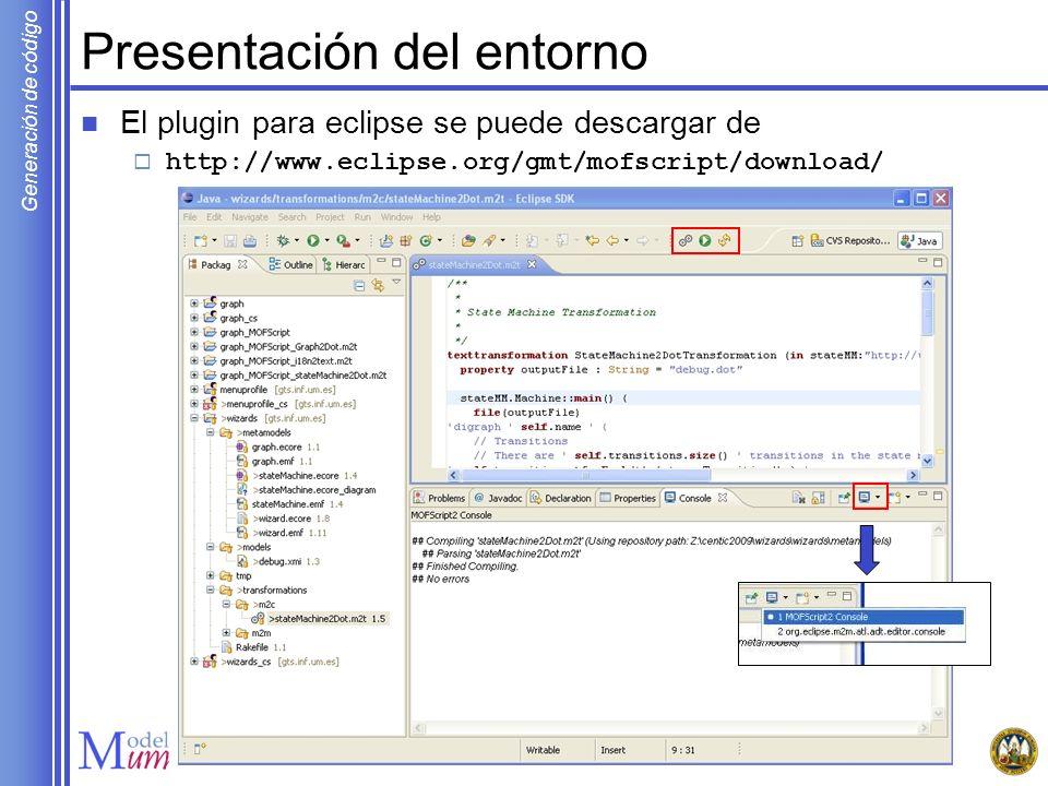 Generación de código Presentación del entorno El plugin para eclipse se puede descargar de http://www.eclipse.org/gmt/mofscript/download/