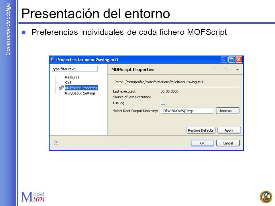 Generación de código Presentación del entorno Preferencias individuales de cada fichero MOFScript