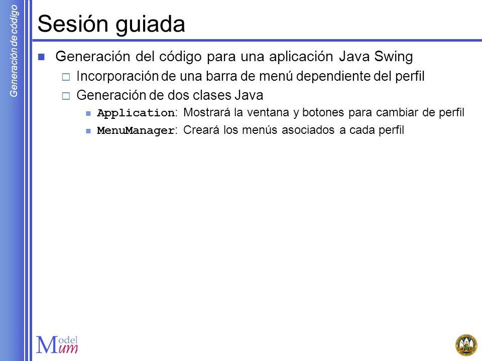 Generación de código Sesión guiada Generación del código para una aplicación Java Swing Incorporación de una barra de menú dependiente del perfil Gene