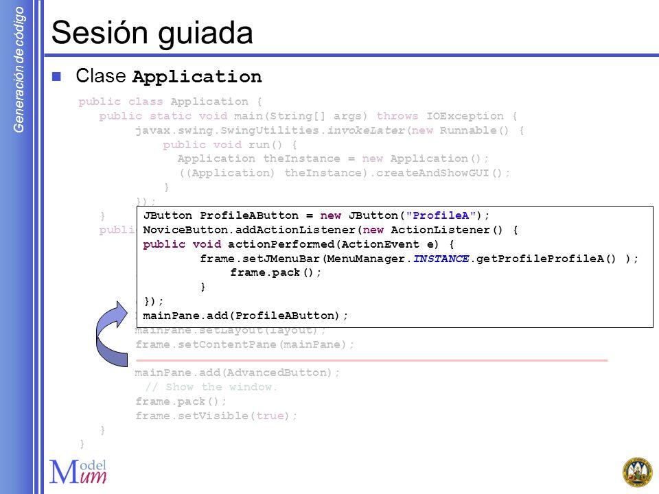 Generación de código Sesión guiada Clase Application public class Application { public static void main(String[] args) throws IOException { javax.swin