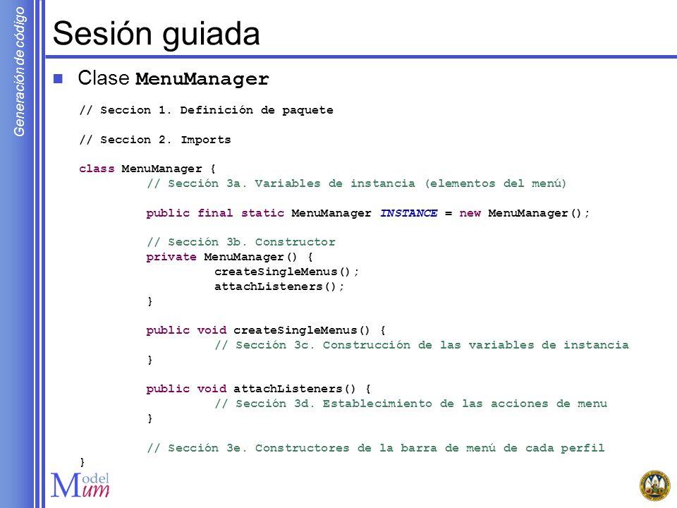 Generación de código Sesión guiada Clase MenuManager // Seccion 1. Definición de paquete // Seccion 2. Imports class MenuManager { // Sección 3a. Vari