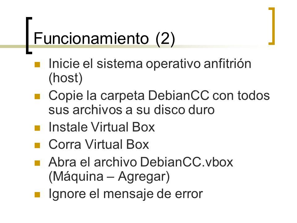 Funcionamiento (2) Inicie el sistema operativo anfitrión (host) Copie la carpeta DebianCC con todos sus archivos a su disco duro Instale Virtual Box C