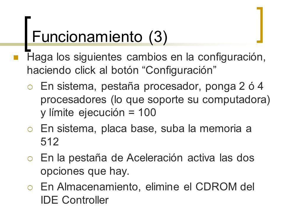 Funcionamiento (3) Haga los siguientes cambios en la configuración, haciendo click al botón Configuración En sistema, pestaña procesador, ponga 2 ó 4