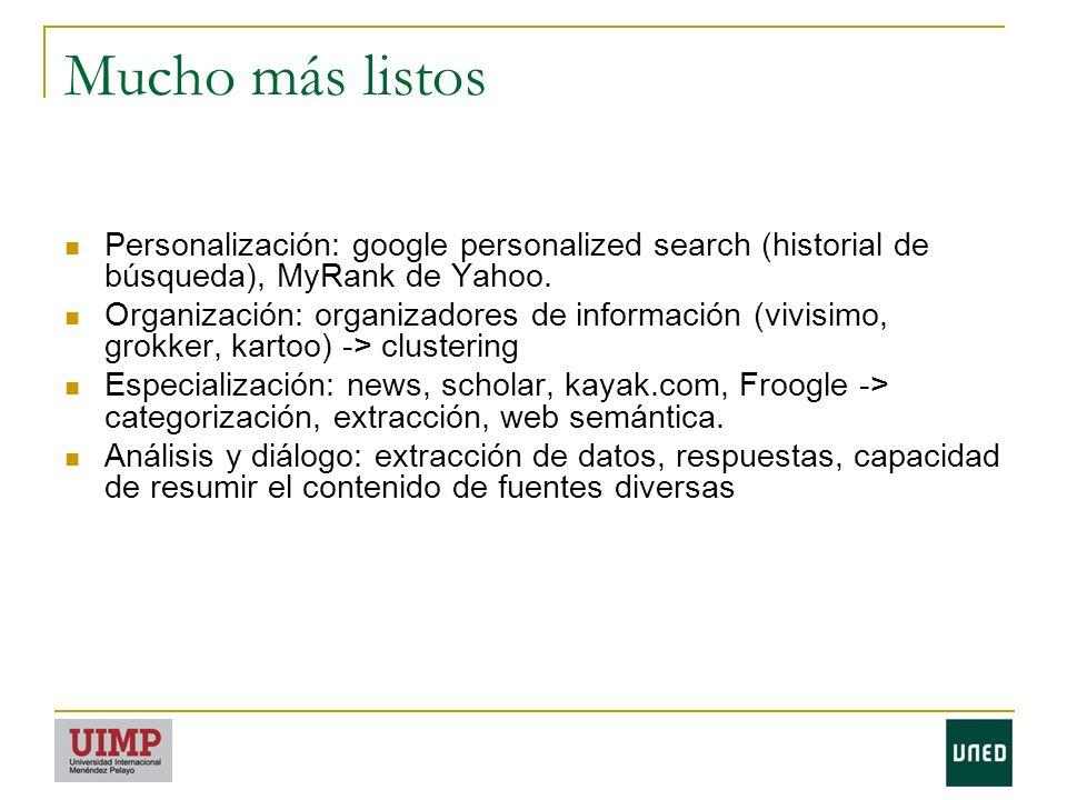 Mucho más listos Personalización: google personalized search (historial de búsqueda), MyRank de Yahoo.