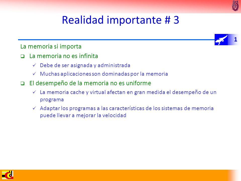 1 Realidad importante # 3 La memoria si importa La memoria no es infinita Debe de ser asignada y administrada Muchas aplicaciones son dominadas por la