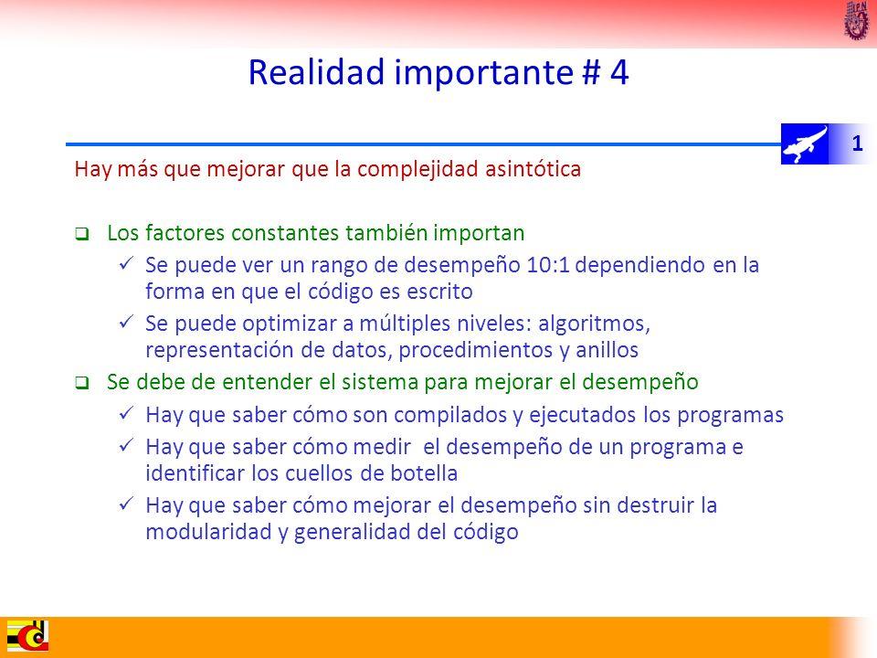 1 Realidad importante # 4 Hay más que mejorar que la complejidad asintótica Los factores constantes también importan Se puede ver un rango de desempeñ