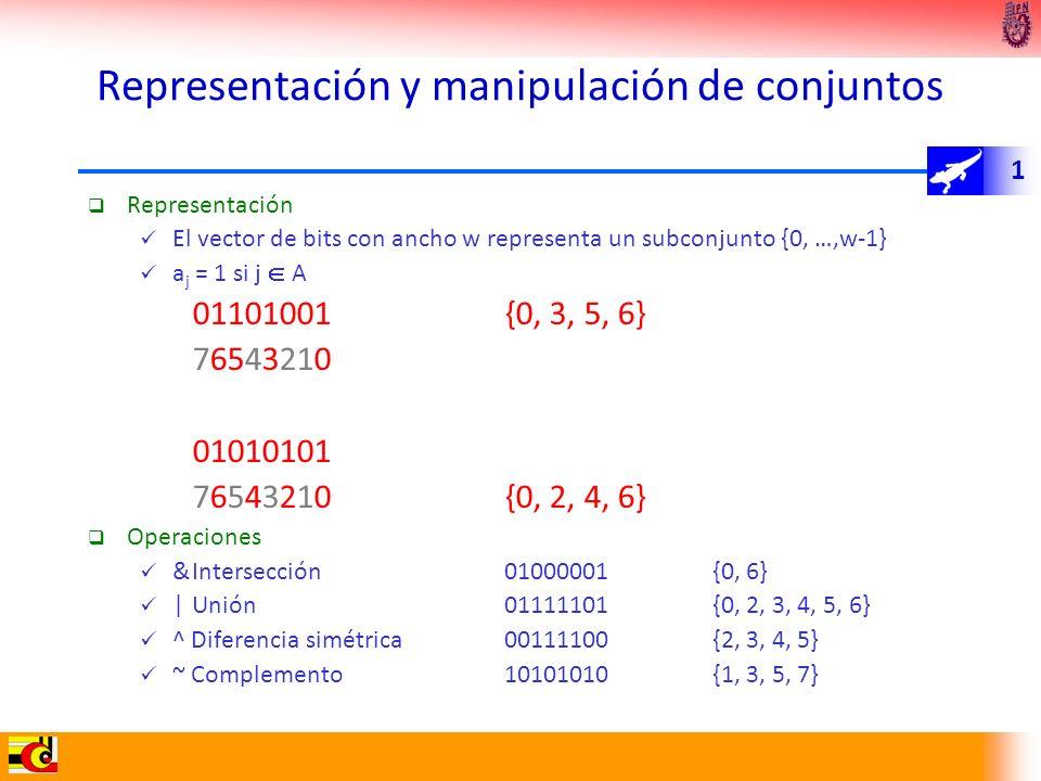 1 Representación y manipulación de conjuntos Representación El vector de bits con ancho w representa un subconjunto {0, …,w-1} a j = 1 si j A 01101001