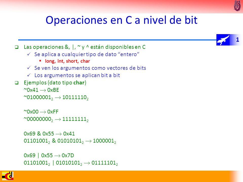 1 Operaciones en C a nivel de bit Las operaciones &, |, ~ y ^ están disponibles en C Se aplica a cualquier tipo de dato entero long, int, short, char
