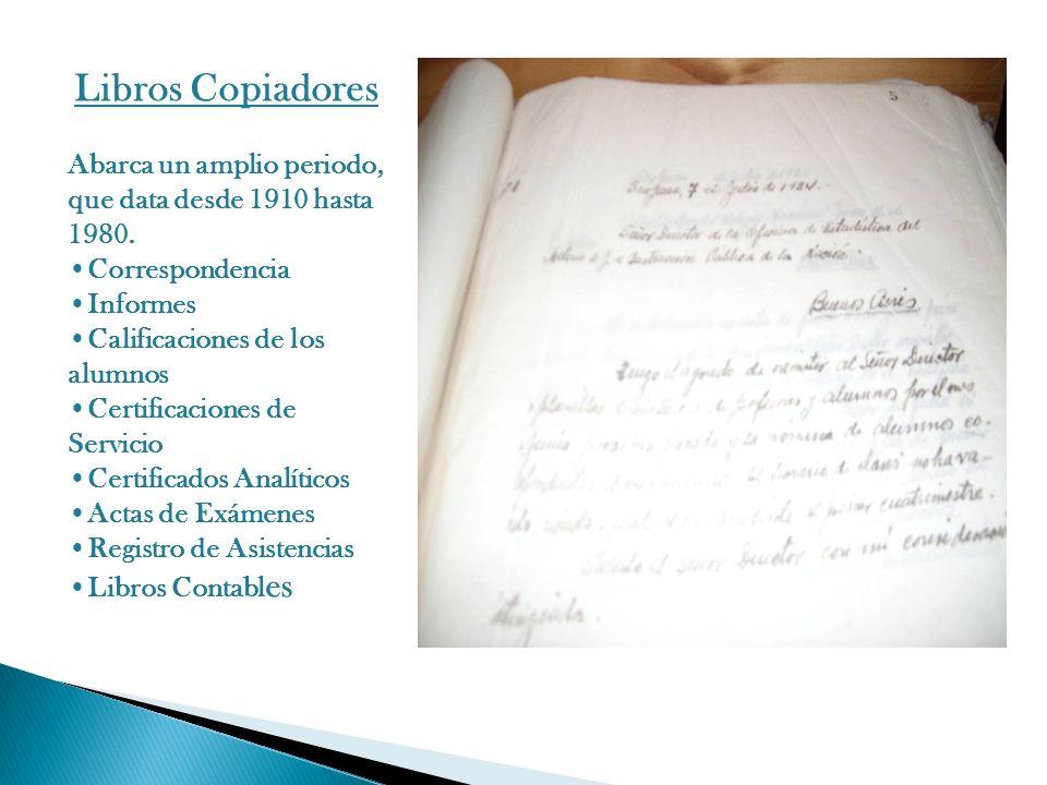 Libros Copiadores Abarca un amplio periodo, que data desde 1910 hasta 1980. Correspondencia Informes Calificaciones de los alumnos Certificaciones de