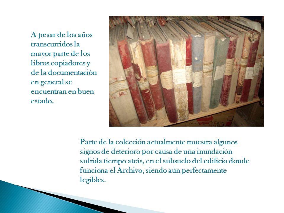 A pesar de los años transcurridos la mayor parte de los libros copiadores y de la documentación en general se encuentran en buen estado. Parte de la c