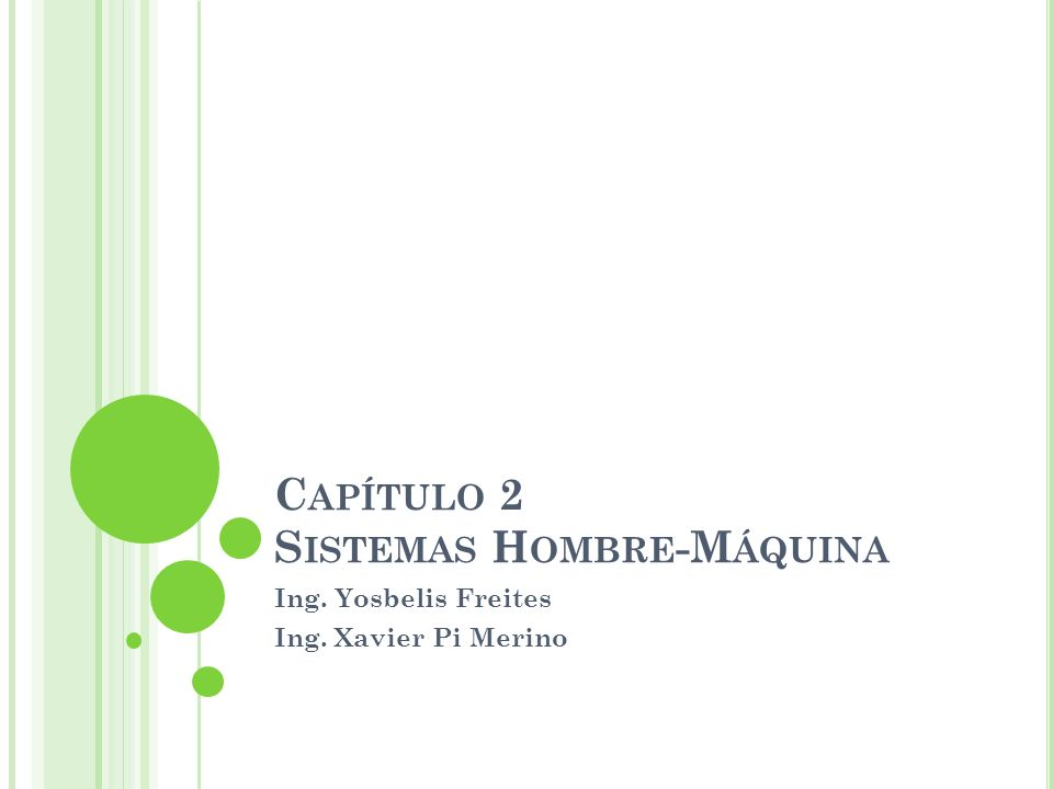 C APÍTULO 2 S ISTEMAS H OMBRE -M ÁQUINA Ing. Yosbelis Freites Ing. Xavier Pi Merino