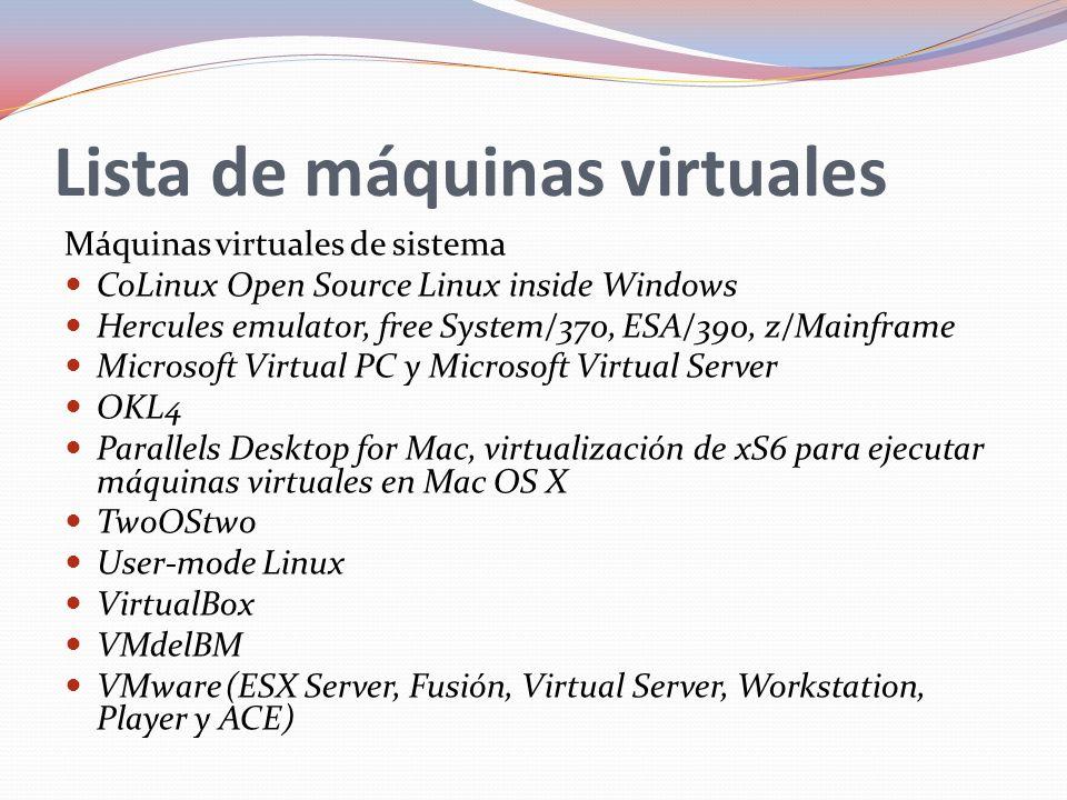 Lista de máquinas virtuales Máquinas virtuales de sistema CoLinux Open Source Linux inside Windows Hercules emulator, free System/370, ESA/390, z/Main