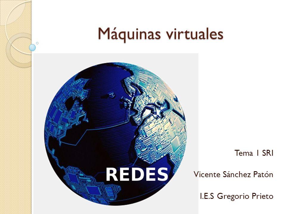 Máquinas virtuales Tema 1 SRI Vicente Sánchez Patón I.E.S Gregorio Prieto