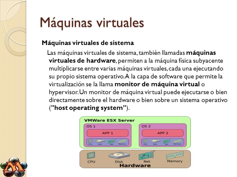 Máquinas virtuales Máquinas virtuales de sistema Las máquinas virtuales de sistema, también llamadas máquinas virtuales de hardware, permiten a la máq
