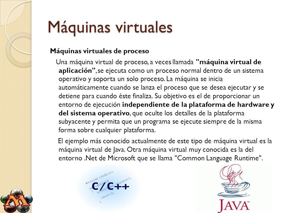 Máquinas virtuales Máquinas virtuales de proceso Una máquina virtual de proceso, a veces llamada