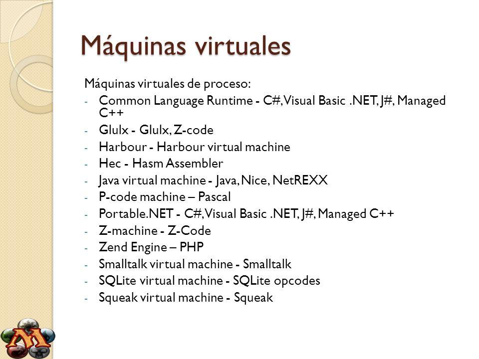Máquinas virtuales Máquinas virtuales de proceso: - Common Language Runtime - C#, Visual Basic.NET, J#, Managed C++ - Glulx - Glulx, Z-code - Harbour