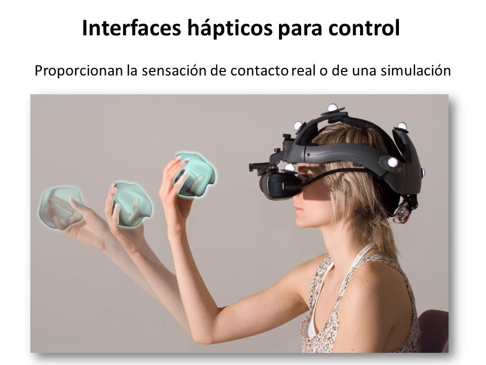 Interfaces hápticos para control Proporcionan la sensación de contacto real o de una simulación