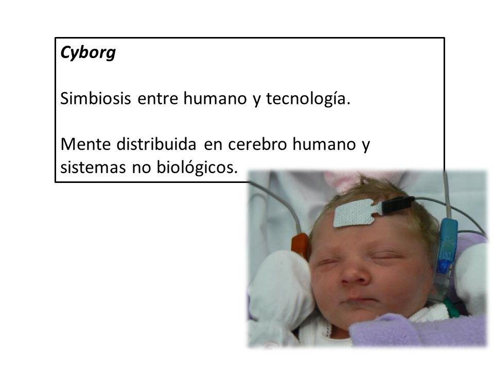Cyborg Simbiosis entre humano y tecnología. Mente distribuida en cerebro humano y sistemas no biológicos.