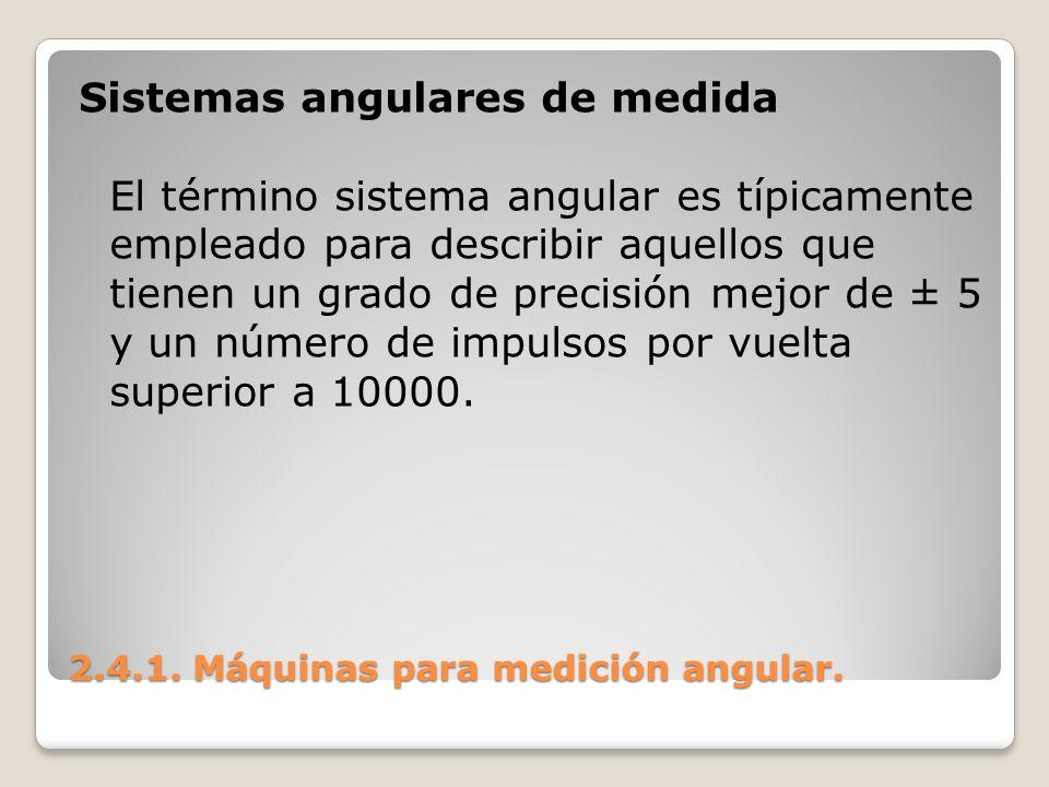 2.4.1.Máquinas para medición angular. 2.4.1. Máquinas para medición angular.