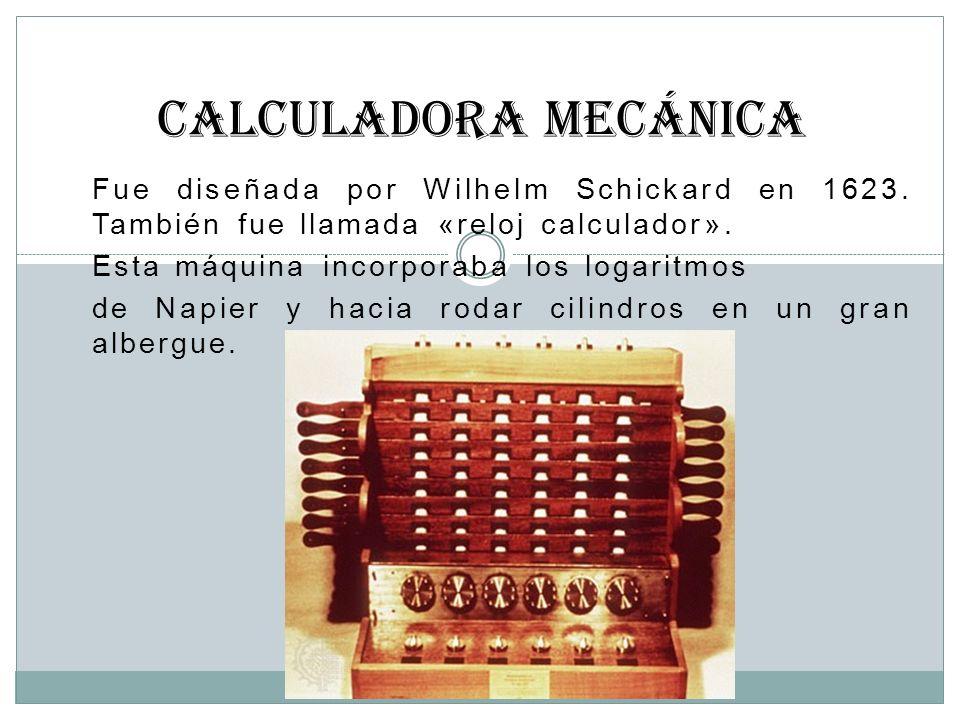 Fue diseñada por Wilhelm Schickard en 1623. También fue llamada «reloj calculador». Esta máquina incorporaba los logaritmos de Napier y hacia rodar ci