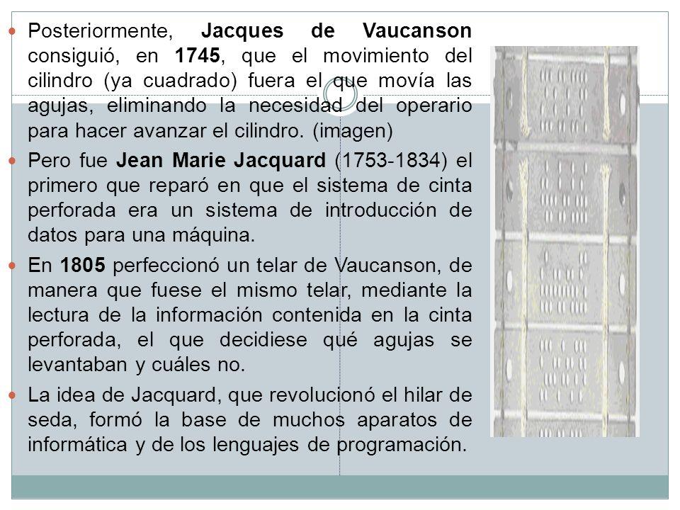 Posteriormente, Jacques de Vaucanson consiguió, en 1745, que el movimiento del cilindro (ya cuadrado) fuera el que movía las agujas, eliminando la nec